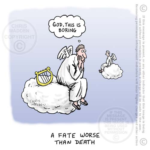 Eternal life a -fate worse than death