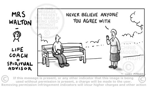 never believe anyone you agree with - cartoon